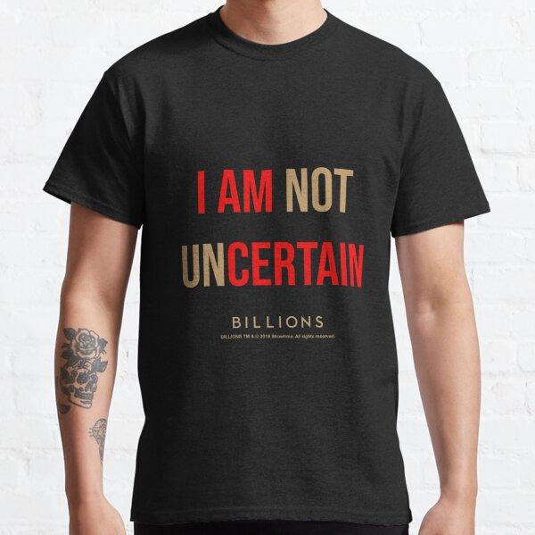 Billions - I am not uncertain Classic T-Shirt