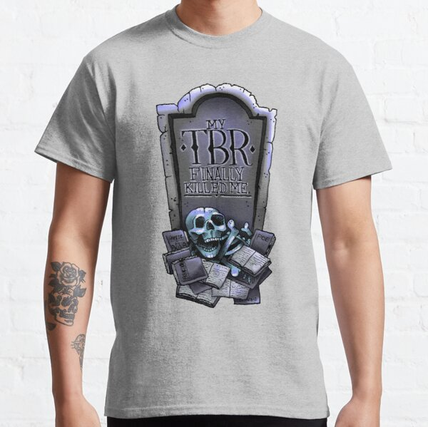 My TBR Finally Killed Me (Bookworms) Classic T-Shirt