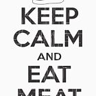 Keep Calm and Eat Meat by Artlife