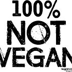 100% Not Vegan by Artlife