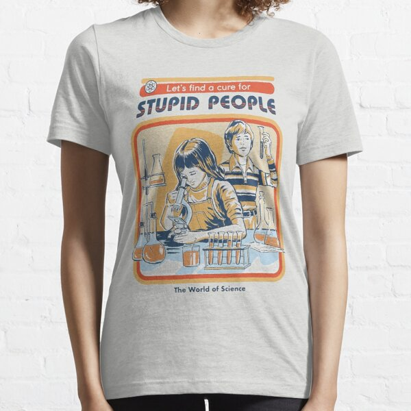 A Cure For Stupid People Essential T-Shirt
