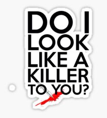 Do I Look Like A Killer To You? Sticker