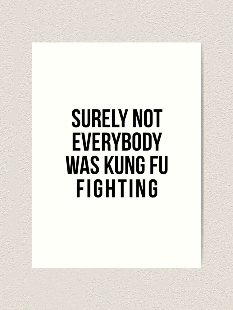 Alternate view of Surely Not Everybody Was Kung Fu Fighting Art Print