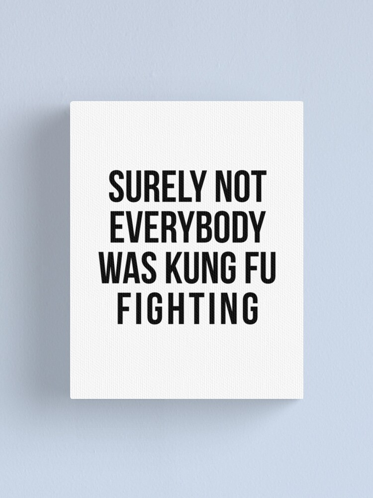Alternate view of Surely Not Everybody Was Kung Fu Fighting Canvas Print