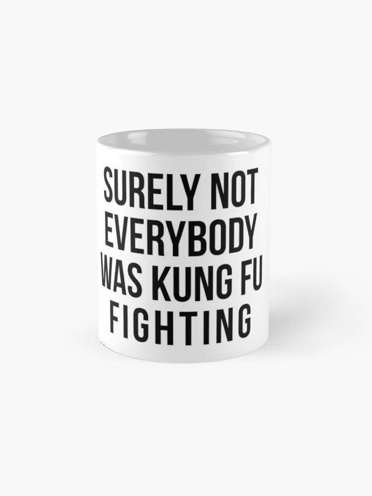 Alternate view of Surely Not Everybody Was Kung Fu Fighting Mug