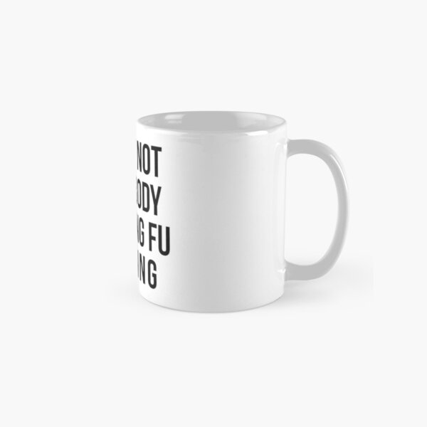 Surely Not Everybody Was Kung Fu Fighting Classic Mug