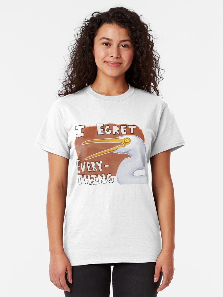 Alternate view of I Egret Everything Bird Pun Classic T-Shirt