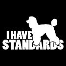I Have Standards - A Standard Poodle Lover Design by traciwithani