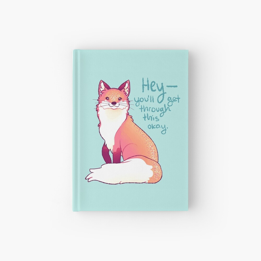 """""""HEY, you'll get through this okay"""" Magical Sparkle Fox Hardcover Journal"""