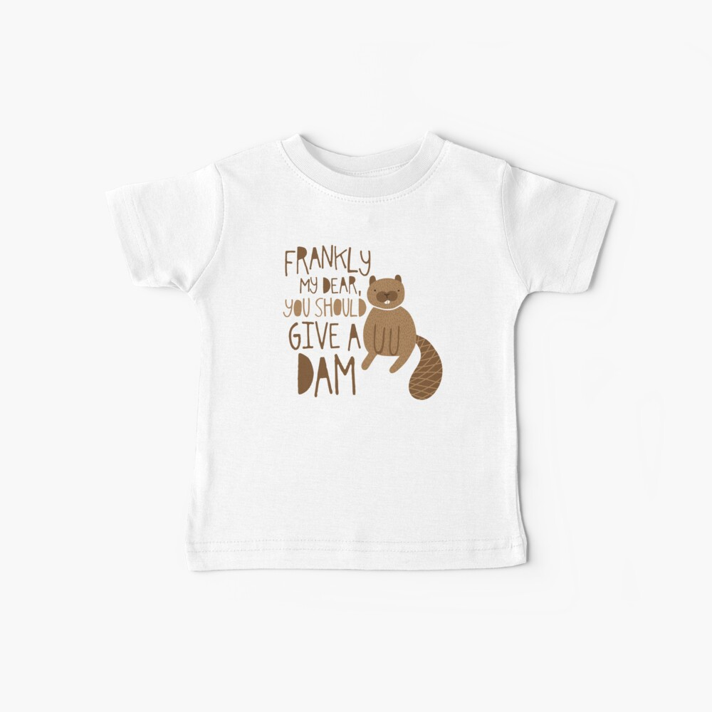 You Should Give a Dam Baby T-Shirt