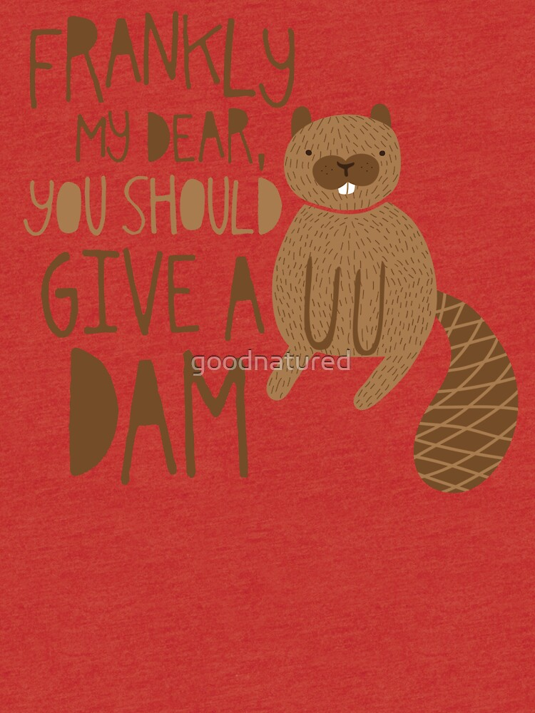 You Should Give a Dam by goodnatured