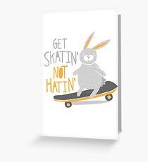 Get Skatin' Not Hatin' Greeting Card