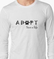 Adopt. Save a Life. Long Sleeve T-Shirt