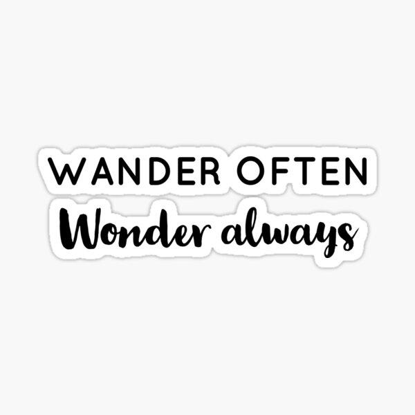 Wander often wonder always  Sticker