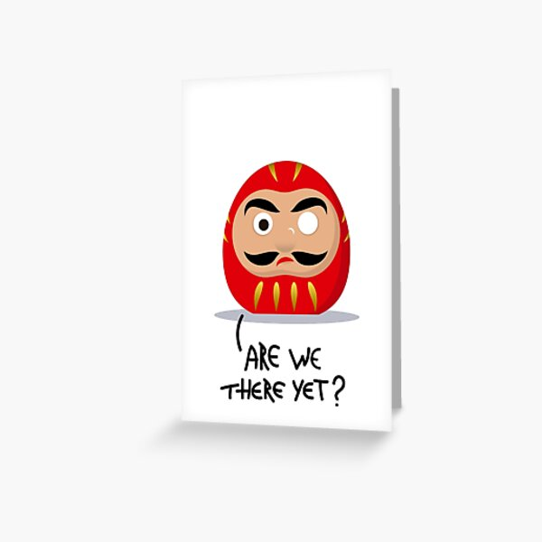 Restless Daruma - Are we there yet? Greeting Card