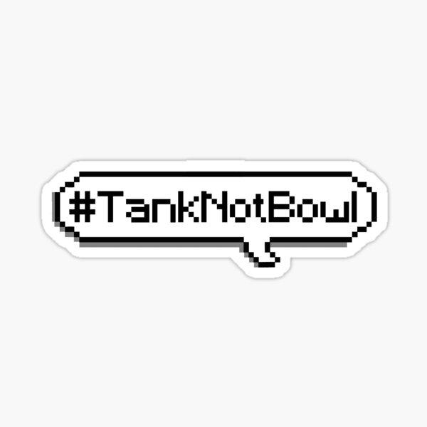 Tank Not Bowl (v3) Sticker