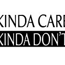 Kinda Care Kinda Don't by coolfuntees