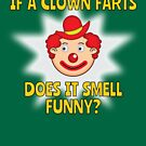 If a Clown Farts, is it Funny? by asktheanus