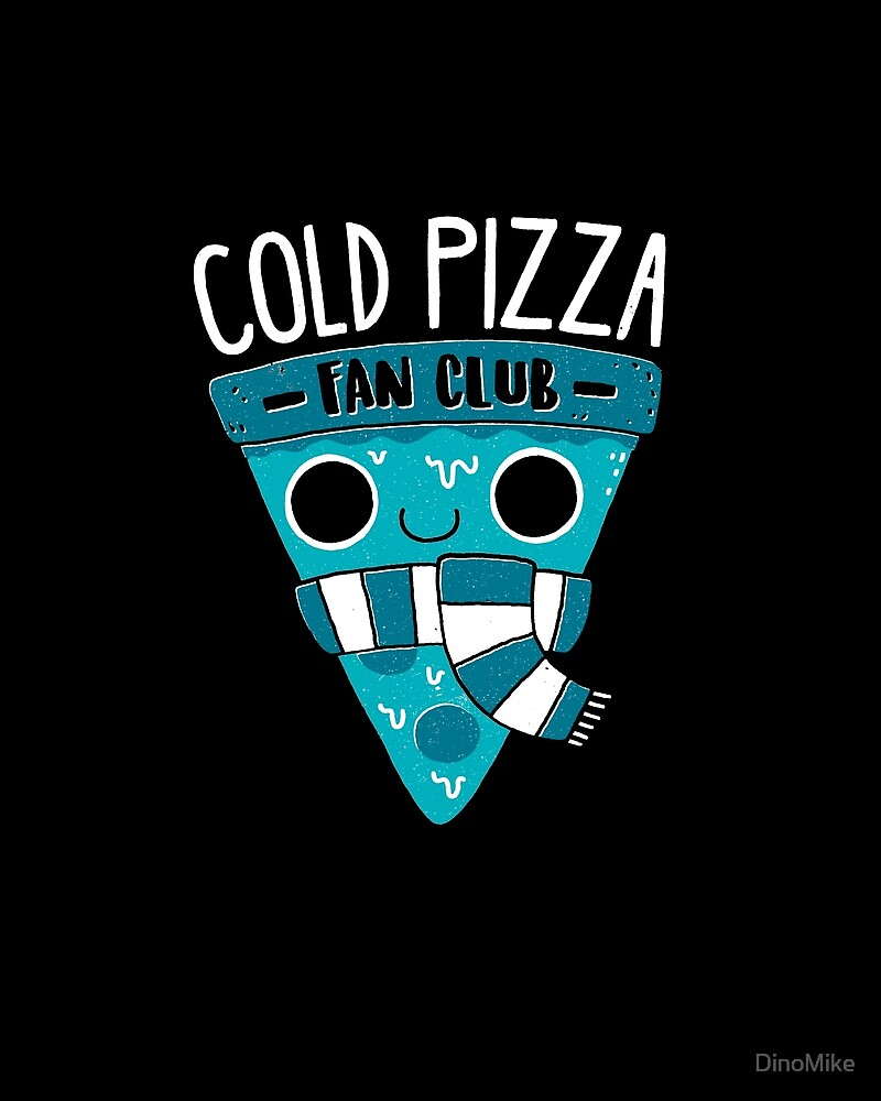 Cold Pizza Fan Club by DinoMike