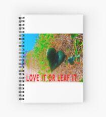Love It Or Leaf It Spiral Notebook