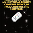 My Universal Remote doesn't control the Universe by asktheanus