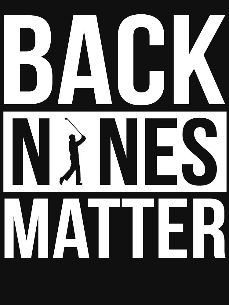 Back Nines Matter Funny Golf Golfing Lover Golfer Quote by MadsJakobsen
