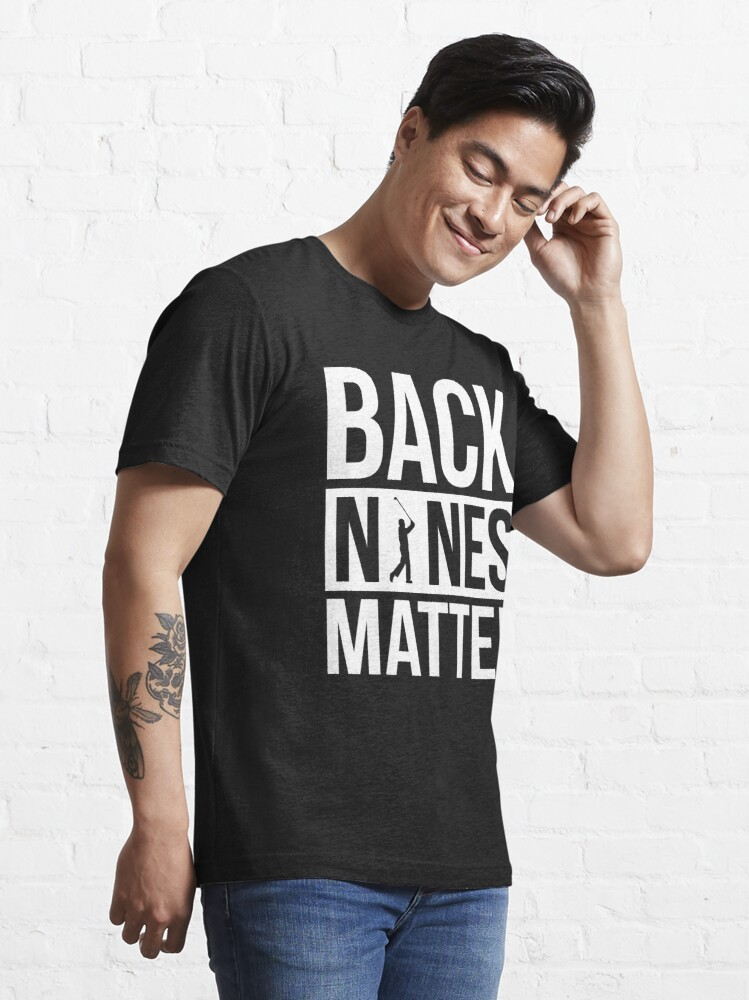 Alternate view of Back Nines Matter Funny Golf Golfing Lover Golfer Quote Essential T-Shirt