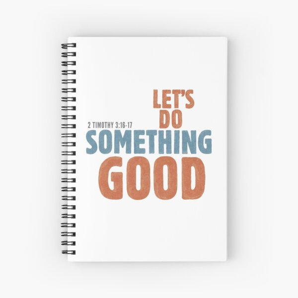 Let's do something good - 2 Timothy 3:16-17 Spiral Notebook