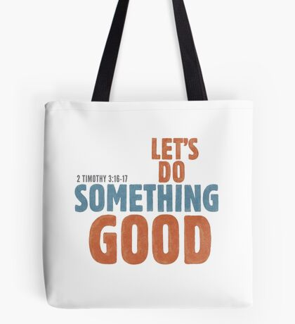 Let's do something good - 2 Timothy 3:16-17 Tote Bag