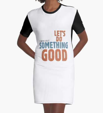 Let's do something good - 2 Timothy 3:16-17 Graphic T-Shirt Dress