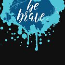 be brave by Smartmano