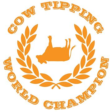 Cow Tipping World Champion by jordanturnip
