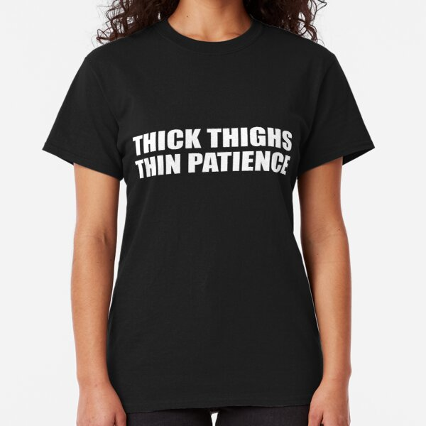 Thick Thighs Thin Patience t-shirt fitted short sleeve womens