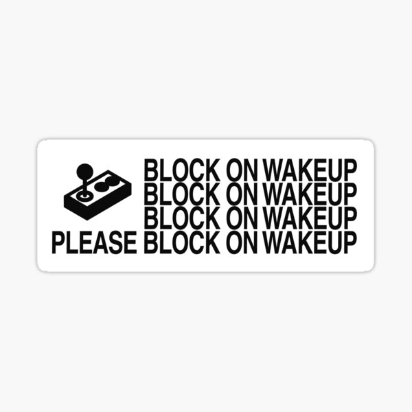BLOCK ON WAKEUP FOR STICKER & SHIRTS Sticker