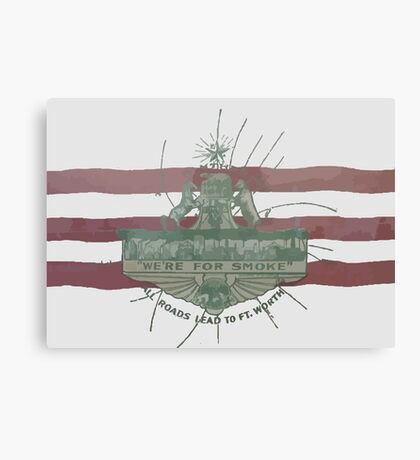 Old Fort Worth Flag - We're For Smoke - All Roads Lead to Ft. Worth Canvas Print