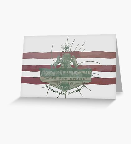 Old Fort Worth Flag - We're For Smoke - All Roads Lead to Ft. Worth Greeting Card