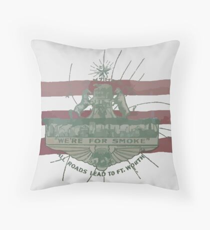 Old Fort Worth Flag - We're For Smoke - All Roads Lead to Ft. Worth Throw Pillow