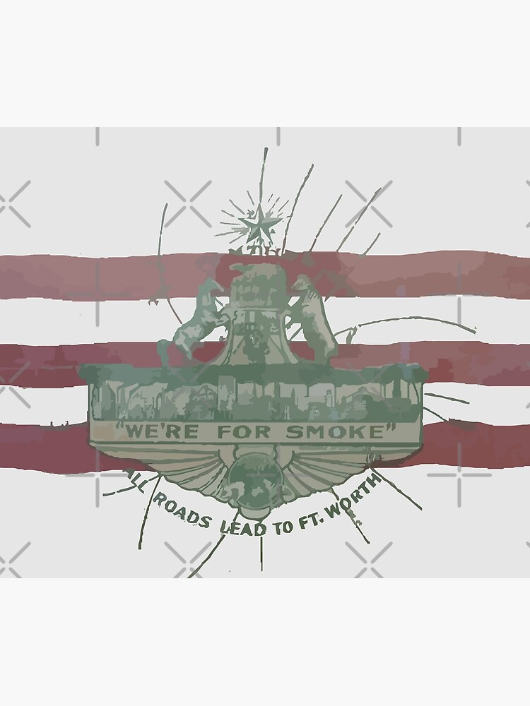 Old Fort Worth Flag - We're For Smoke - All Roads Lead to Ft. Worth by willpate