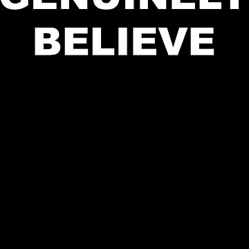 Genuinely Believe - White Text by beingerin
