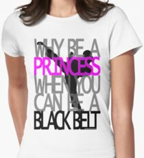 Why Be A Princess? Women's Fitted T-Shirt