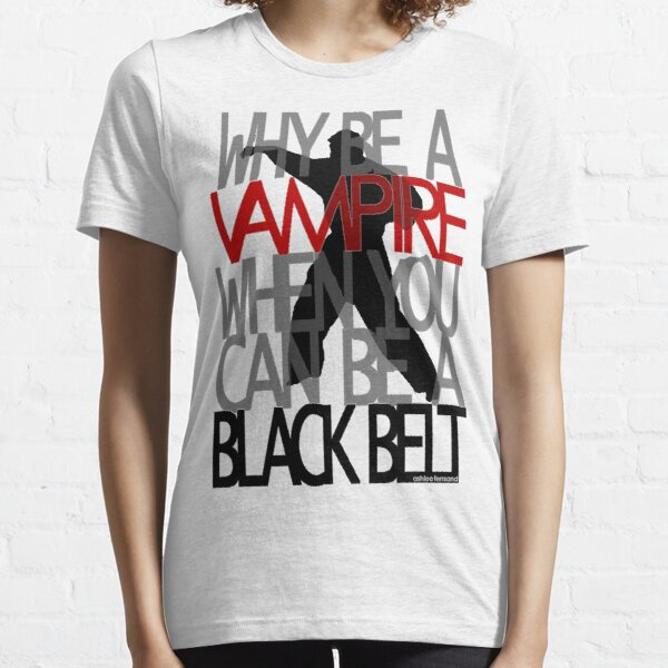 Why be a Vampire? Essential T-Shirt