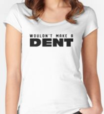 Wouldn't Make A Dent Fitted Scoop T-Shirt