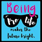 Being Pro-life Makes the Future Bright by bumpers4babies