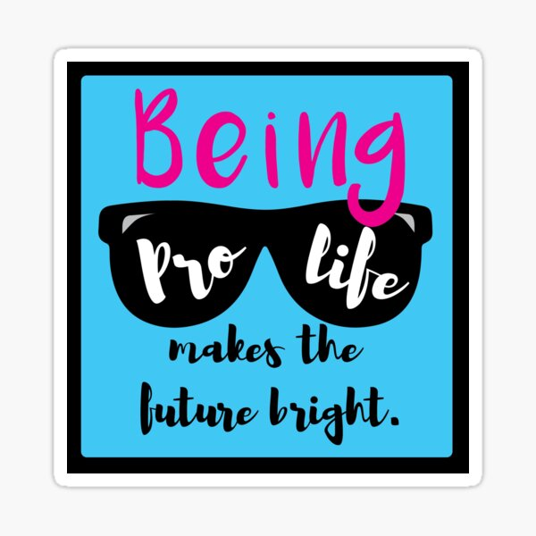 Being Pro-life Makes the Future Bright Sticker