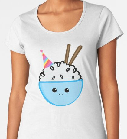 Have a rice birthday Shirt - Have a nice Birthday! Premium Scoop T-Shirt