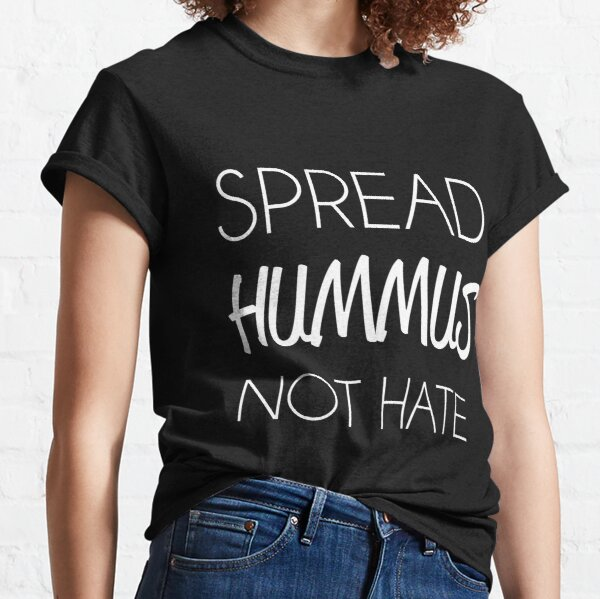 spread hummus, not hate Classic T-Shirt