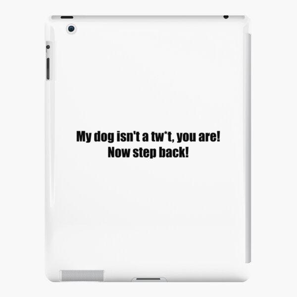 My dog isn't a tw*t iPad Snap Case