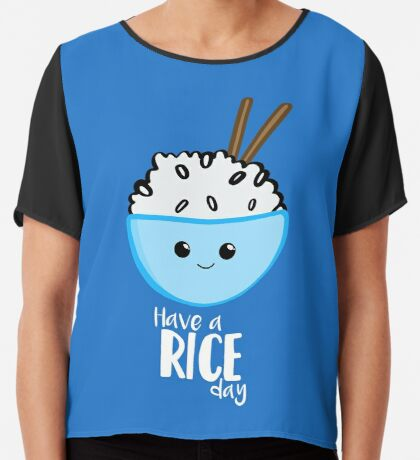 RICE Pun - Have a rice day! Motivational Chiffon Top