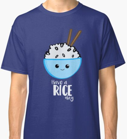 RICE Pun - Have a rice day! Motivational Classic T-Shirt