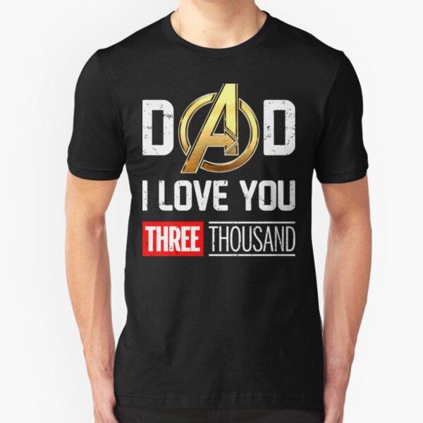 Dad I Love You 3000 Three Thousand Slim Fit T-Shirt